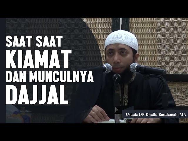 Saat saat kiamat dan kemunculan Dajjal, Ustadz DR Khalid Basalamah, MA