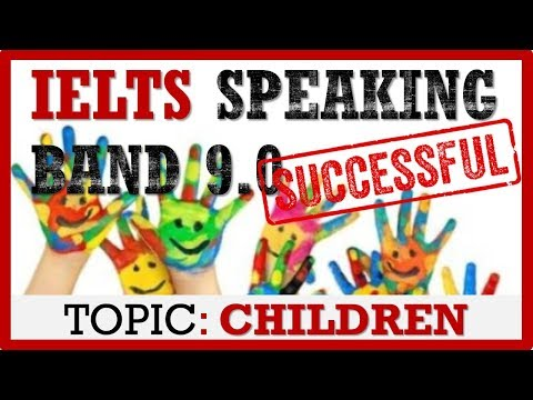 IELTS SPEAKING BAND 9 | TOPIC CHILDREN | IELTS PRACTICE CHANNEL