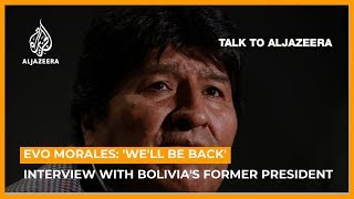 'We'll be back': Evo Morales on Bolivia unrest and his resignation | Talks to Al Jazeera