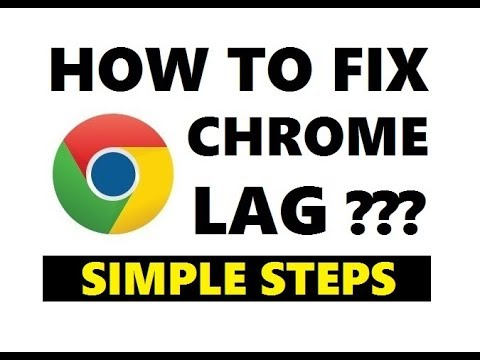 How to Fix Google Chrome Lag 2019 [ Simple and Quick Way ]