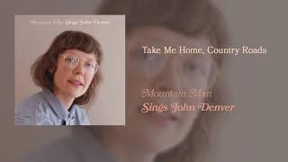 Mountain Man - Take Me Home, Country Roads (Official Audio)