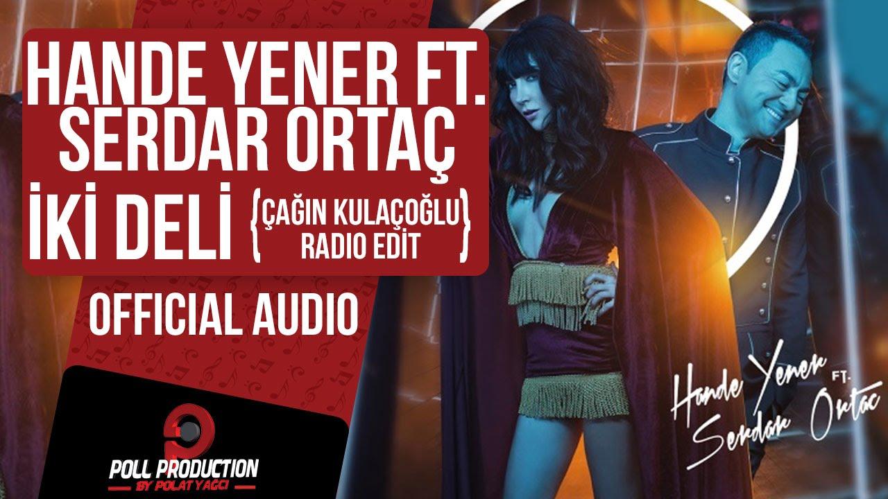 Hande Yener Ft Serdar Ortac Iki Deli Cagin Kulacoglu Radio Edit Youtube