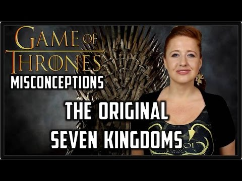 The Original 7 Kingdoms: Game of Thrones/ASOIAF Misconceptions Ep. 2