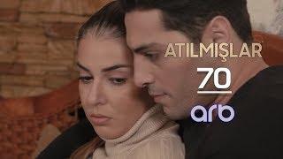 Atılmışlar (70-ci bölüm) - TAM HİSSƏ