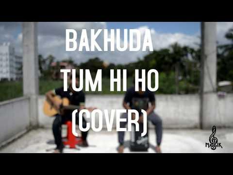 BAKHUDA TUMHI HO (COVER) || MAGIK ||