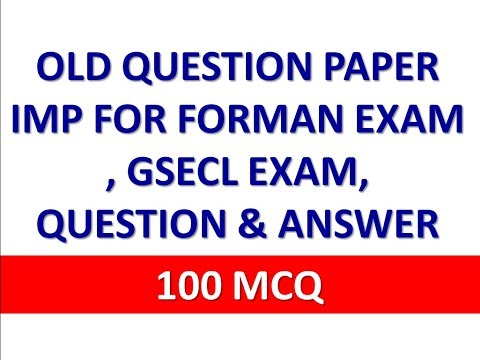 OLD QUESTION PAPER IMP FOR FORMAN EXAM , GSECL EXAM PAPER AND WITH ANSWER