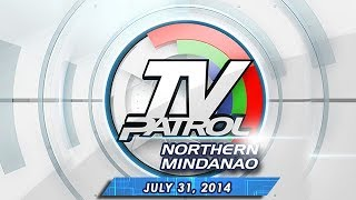 TV Patrol Northern Mindanao - July 31, 2014