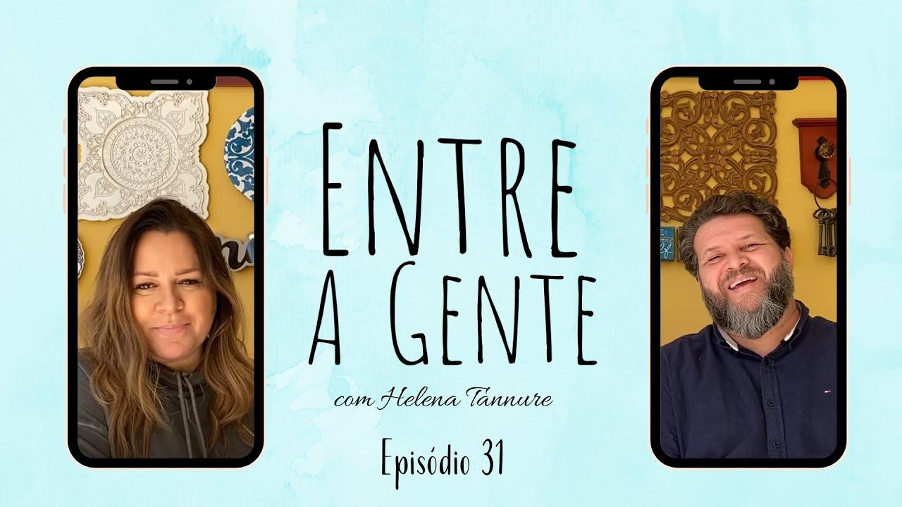 Entre a Gente com Helena Tannure - Episódio 31
