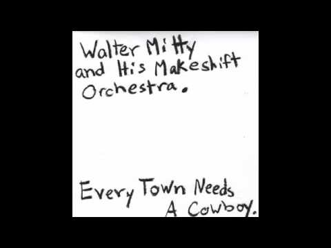 Every Town Needs A Cowboy - Walter Mitty and his Makeshift Orchestra