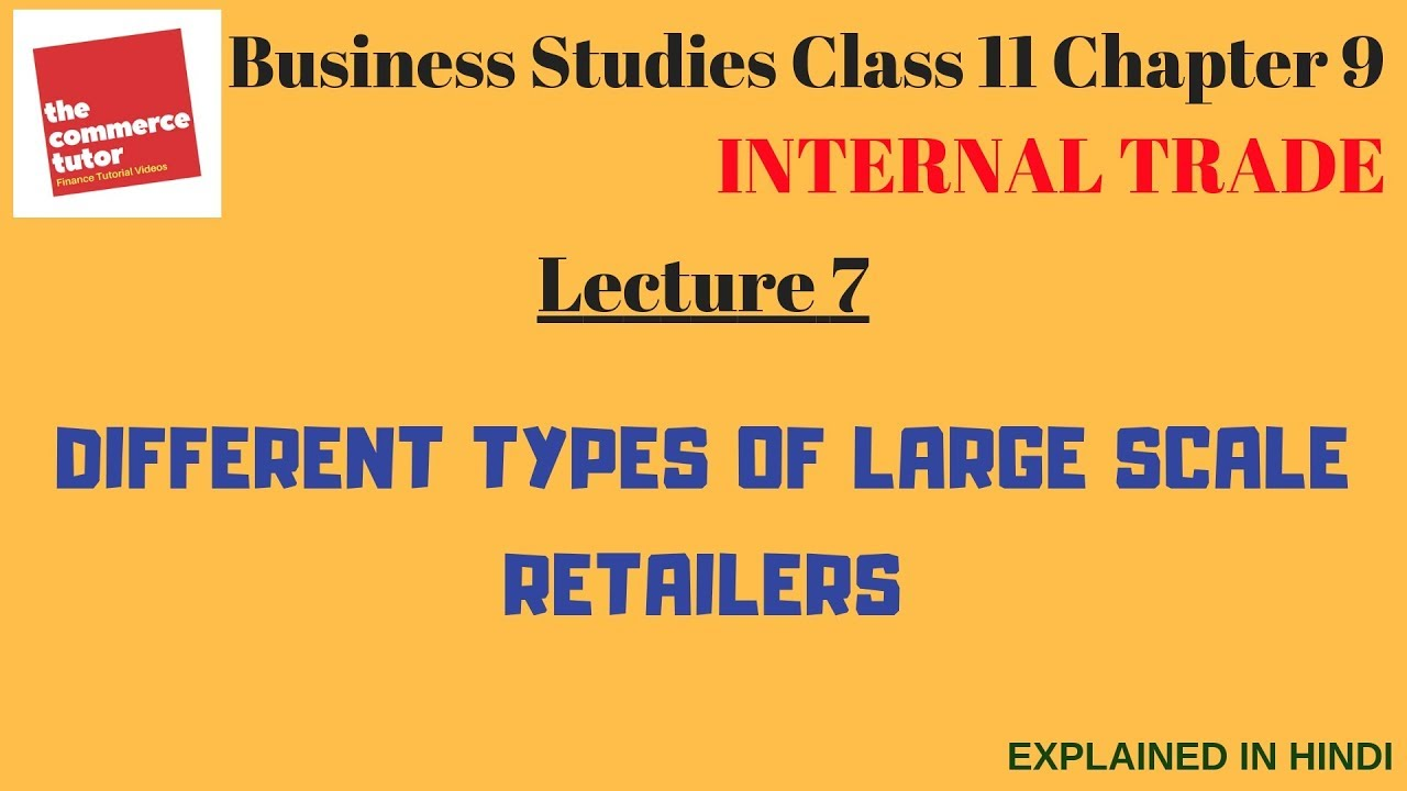 INTERNAL TRADE - Lecture 7 |Class 11 Business Studies Chapter 9| LARGE  SCALE RETAILERS