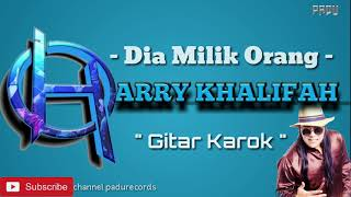 Video Harry Khalifah - Dia Milik Orang ( Gitar Karok ) download MP3, 3GP, MP4, WEBM, AVI, FLV Juli 2018