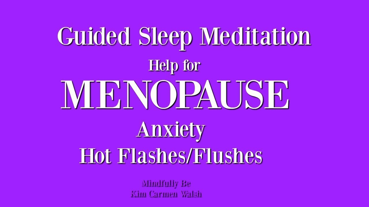 Menopause Anxiety and Hot Flashes/Flushes ~ Guided Sleep ...