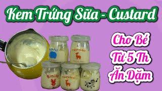 Kem Trứng Sữa Custard SIÊU NGON, SIÊU BÉO cho bé ăn dặm TĂNG CÂN #thucdonchobetangcan