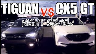 2018 VW Tiguan vs New Mazda CX5 | NIGHT REVIEW - In Depth Reaction VLOG