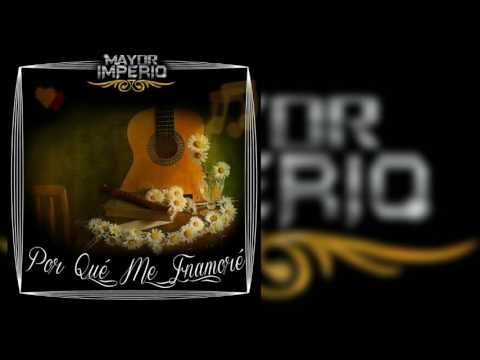 Por Qué Me Enamoré - Mayor Imperio (Descarga)