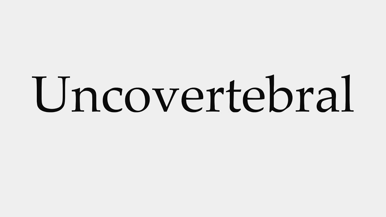 How To Pronounce Uncovertebral Youtube