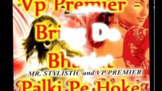 Vp Premier - Palki Pe Hoke - Bring De Bhariat