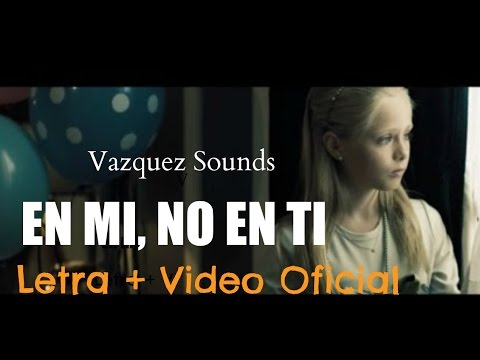 Vazquez Sounds - En mi, no en ti (Letra + video oficial)