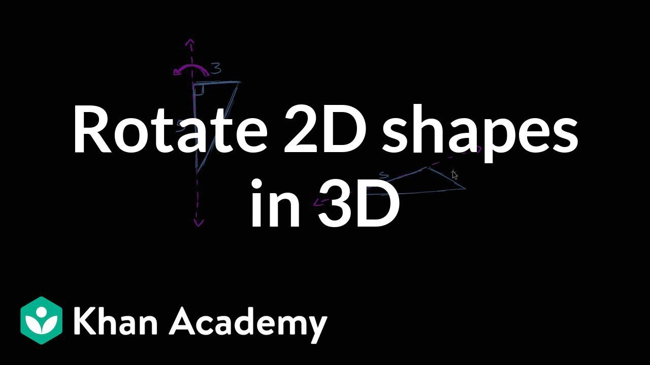 Rotating 2D shapes in 3D (video) | Khan Academy