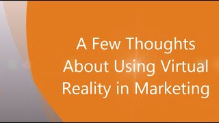 A Few Thoughts About Using Virtual Reality in Marketing