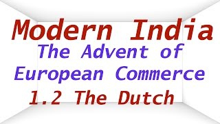 Modern India 1.2 | The Advent of European Commerce | The Dutch | UPSC