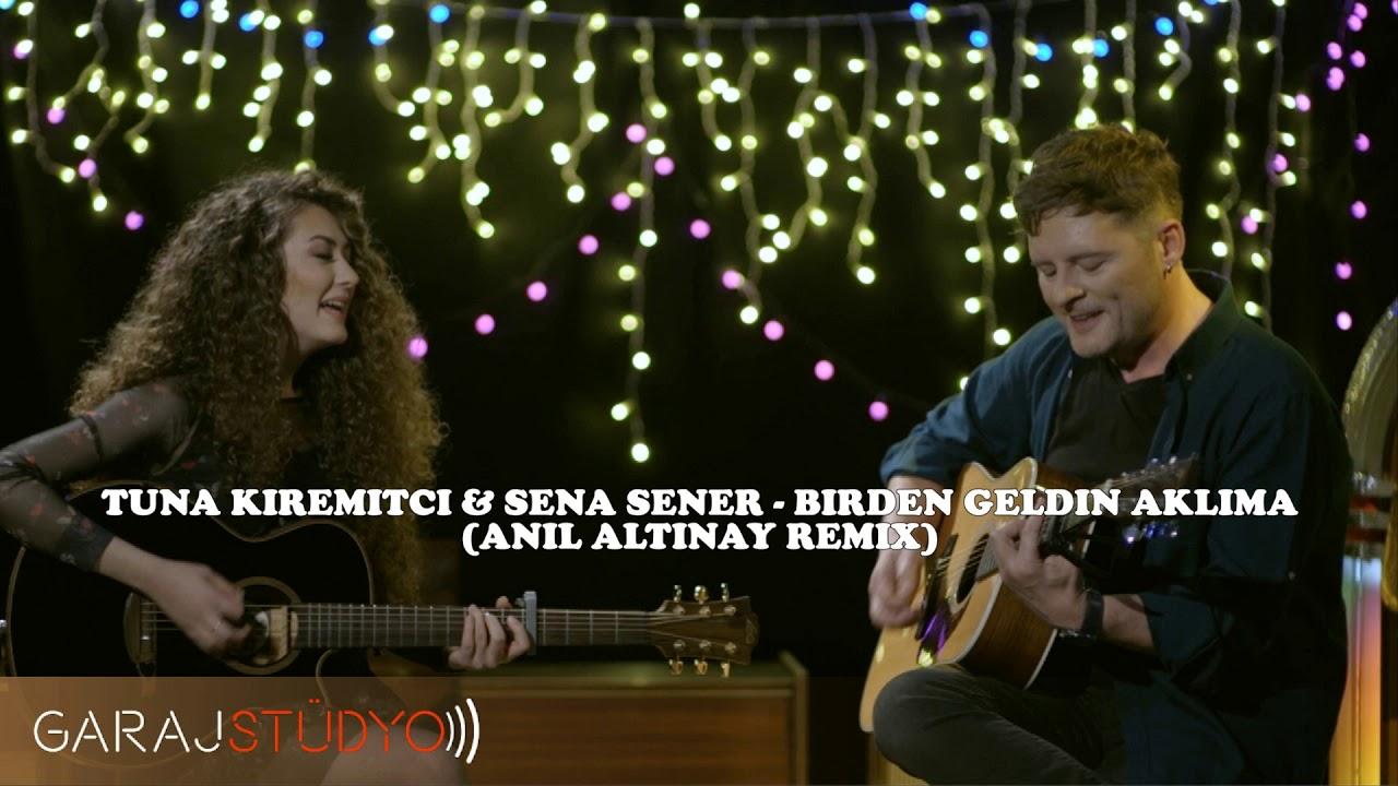 Tuna Kiremitci Sena Sener Birden Geldin Aklima Anil Altinay Remix Youtube