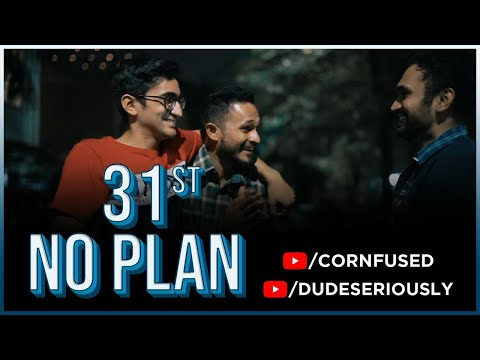 31st NO PLAN | DUDE SERIOUSLY | CORNFUSED