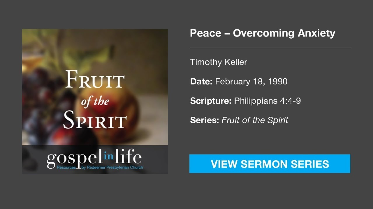 Peace: Overcoming Anxiety – Timothy Keller [Sermon]