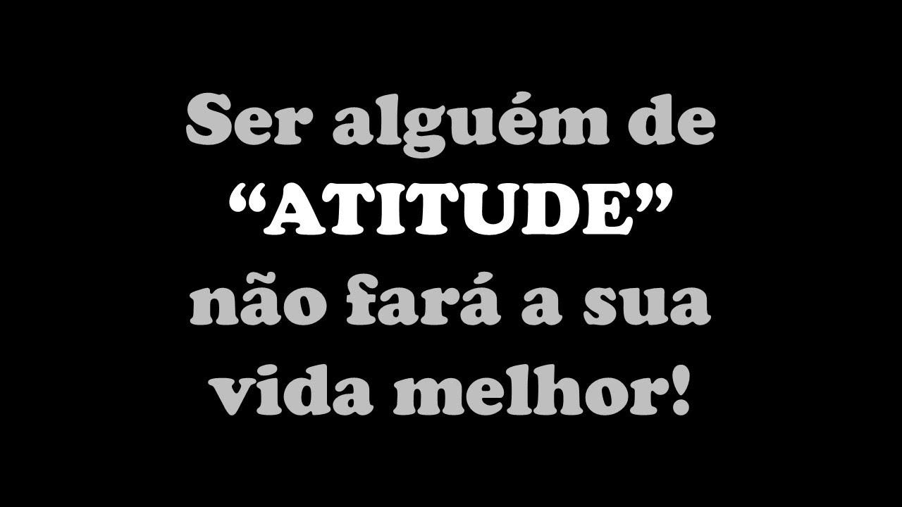 """Ser alguém e """"atitude"""" não fará a sua vida melhor!"""