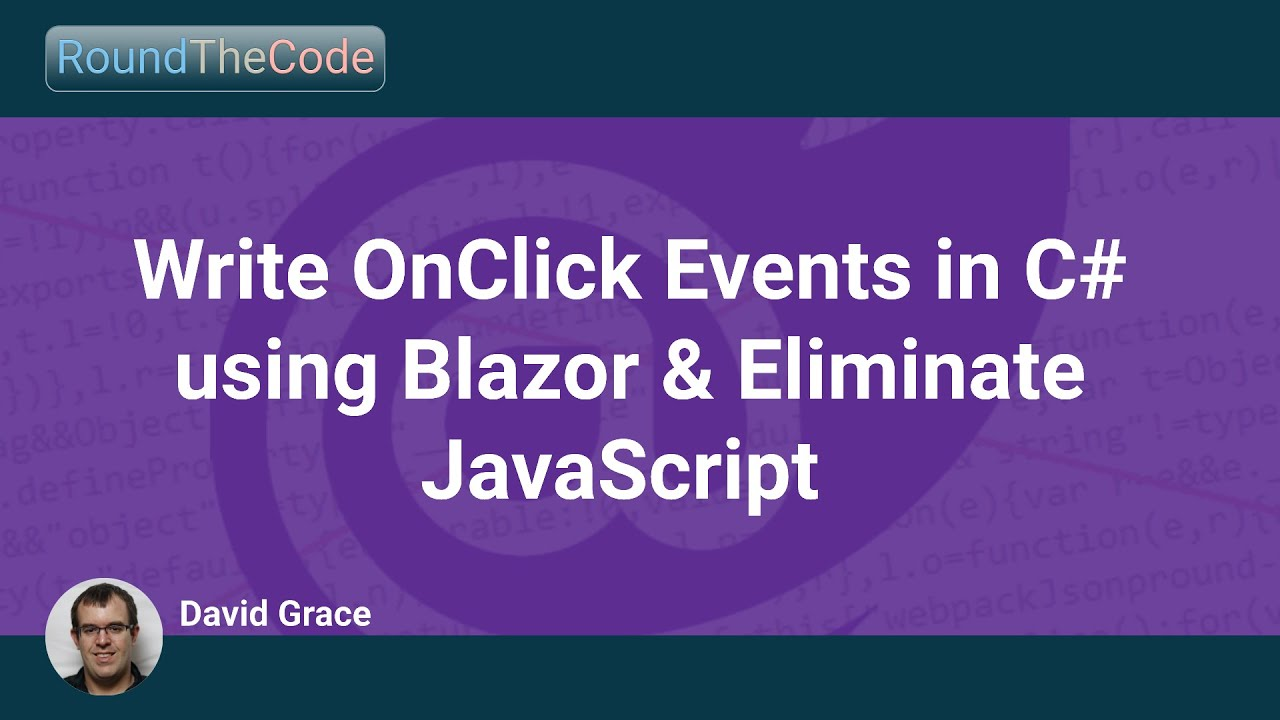 Write OnClick Events in C# using Blazor and Eliminate JavaScript