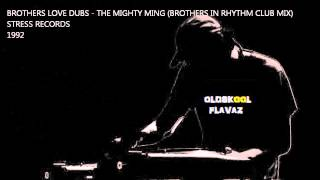 Brothers Love Dubs - The Mighty Ming! (Brothers In Rhythm Club Mix)