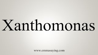 How To Say Xanthomonas