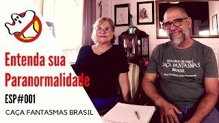 ENTENDA SUA PARANORMALIDADE ESP#001- Caça Fantasmas Brasil