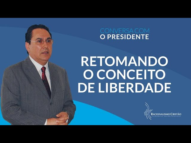 Retomando o conceito de liberdade - Conversa com o Presidente