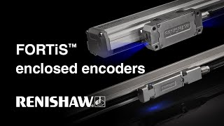 Introducing the FORTiS™ next generation enclosed linear encoder