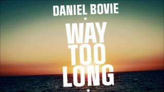 Daniel Bovie - Way Too Long - HQ Full Extended!