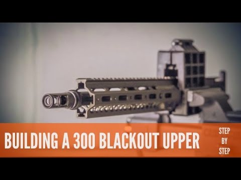 BUILDING A 300 BLACKOUT UPPER: STEP BY STEP