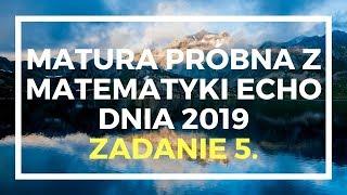 ECHO DNIA marzec 2019 - Zadanie 5. - Matura podstawowa z matematyki