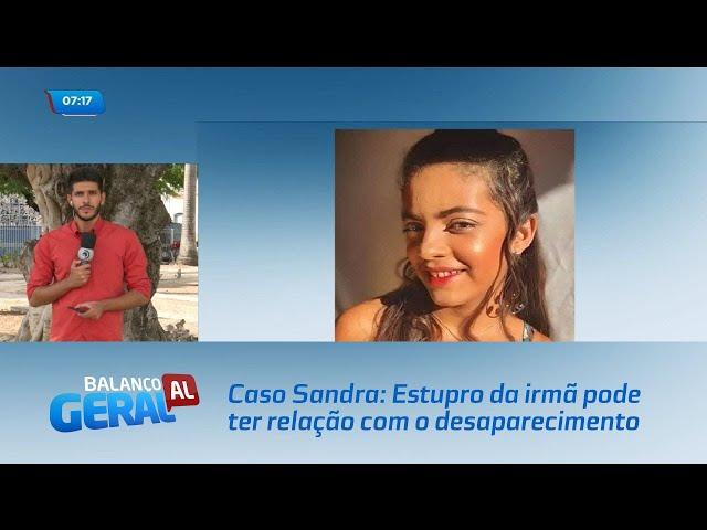 Caso Sandra: Estupro da irmã pode ter relação com o desaparecimento