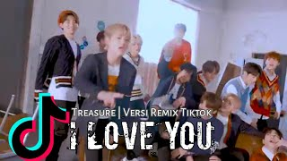 TREASURE - I LOVE YOU - REMIX TIKTOK VIRAL (DJ I LOVE YOU - TREASURE) Full Video