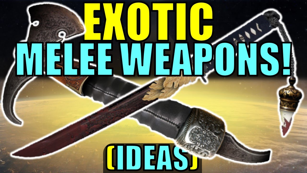 Destiny NEW EXOTIC MELEE WEAPONS Community Ideas