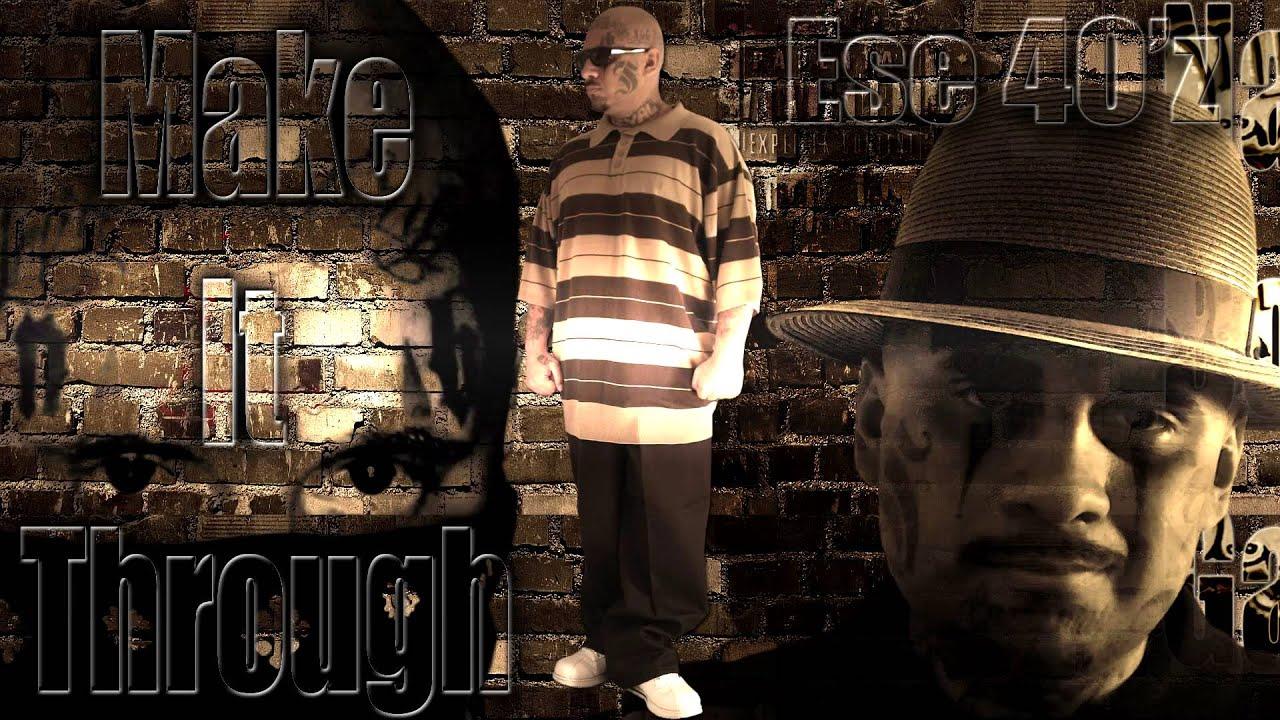 Ese 40'z - Make It Through - YouTube
