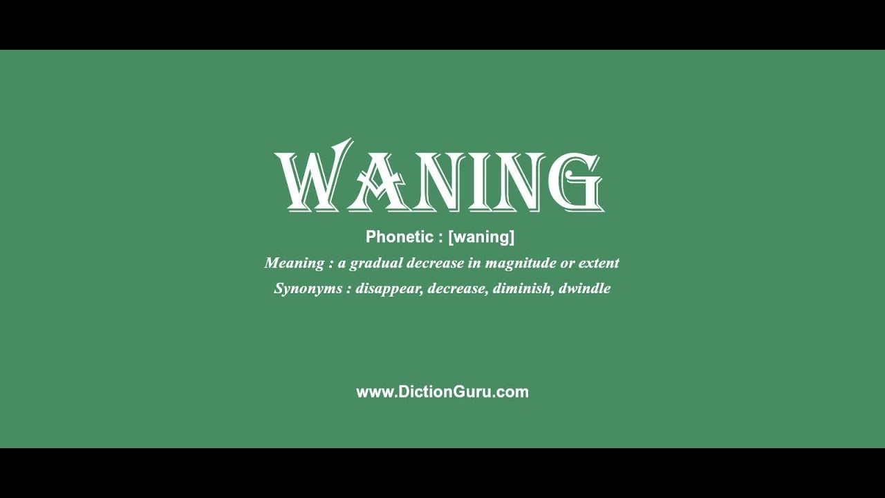 Waning: Pronounce Waning With Phonetic, Synonyms And Examples