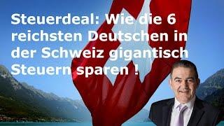 Steuerdeal:  Wie die 6 reichsten Deutschen in der Schweiz gigantisch Steuern sparen !