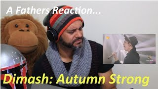 Dimash - Autumn Strong - A Fathers reaction