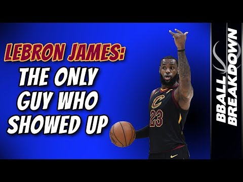 LEBRON JAMES: The Only Guy Who Showed Up In Game 4