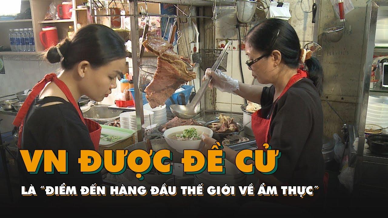 """Việt Nam được đề cử là """"Điểm đến hàng đầu thế giới về ẩm thực"""""""