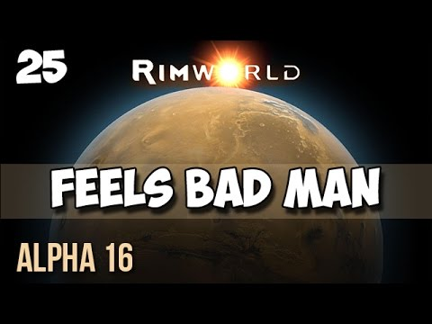 25. Rimworld Alpha 16 Let's Play Guide:  Helms Derp - FEELS BAD MAN