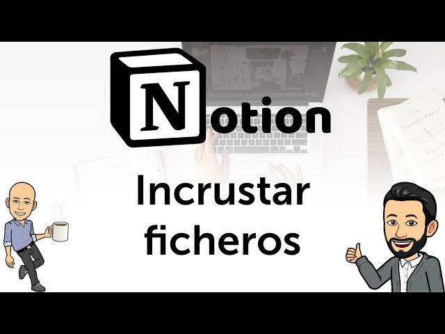 #5 Notion - Cómo incrustar ficheros