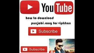 How to download punjabi song for vipkhan